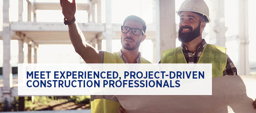 Meet experienced, project-driven construction professionals