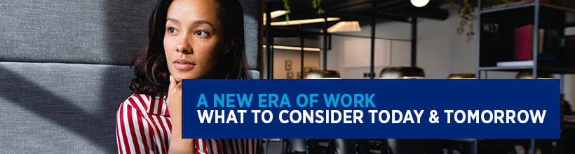 A New Era of Work - what to consider today and tomorrow